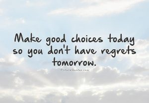 make-good-choices-today-so-you-dont-have-regrets-tomorrow-quote-1
