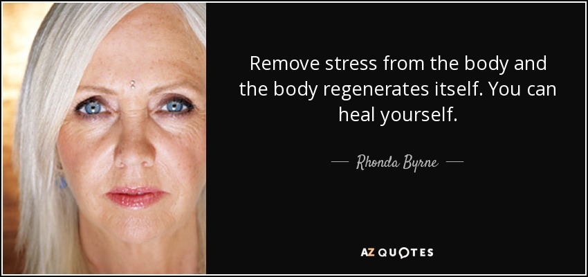 quote-remove-stress-from-the-body-and-the-body-regenerates-itself-you-can-heal-yourself-rhonda-byrne-84-8-0866