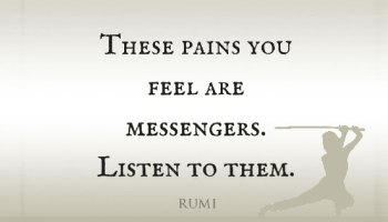 These-Pains-You-Feel-Are-Messengers-Listen-To-Them-Rumi