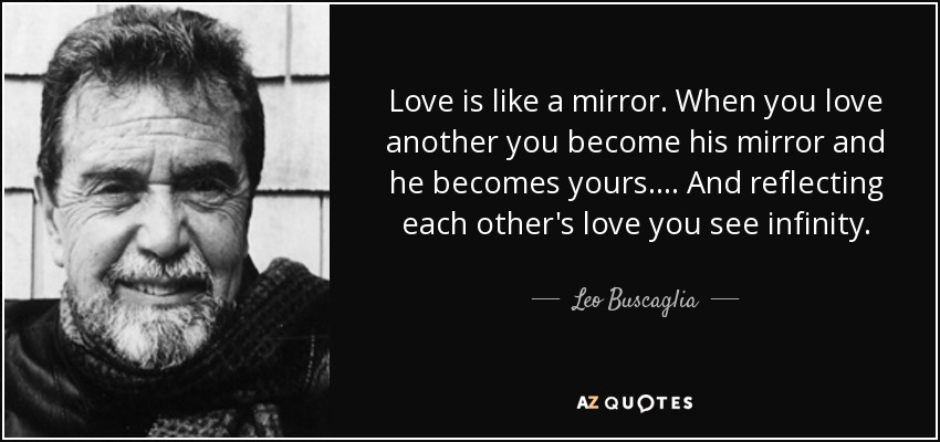 quote-love-is-like-a-mirror-when-you-love-another-you-become-his-mirror-and-he-becomes-yours-leo-buscaglia-116-80-45