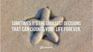 Sometimes-it-is-the-smallest-decisions-that-can-change-your-life-forever.