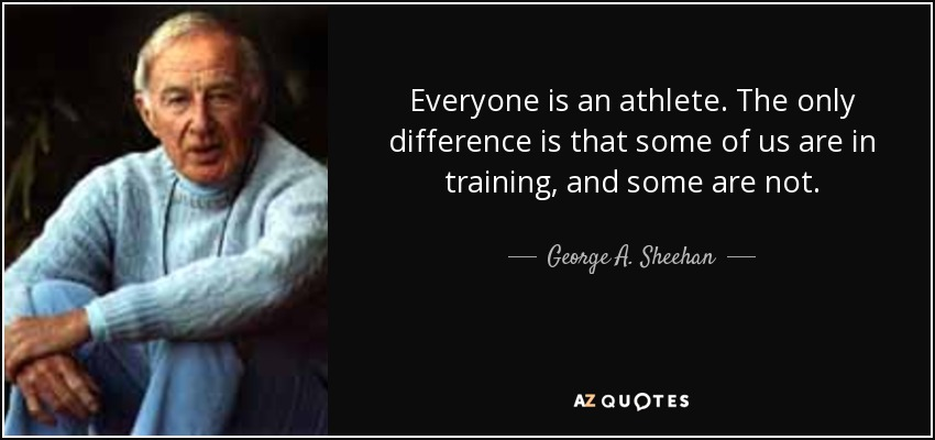 quote-everyone-is-an-athlete-the-only-difference-is-that-some-of-us-are-in-training-and-some-george-a-sheehan-55-35-75
