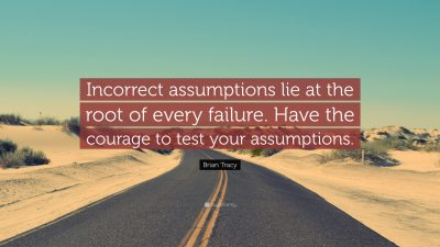 1941441-Brian-Tracy-Quote-Incorrect-assumptions-lie-at-the-root-of-every