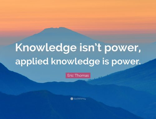 'Knowledge is not power, applied knowledge is power'