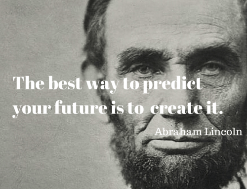 """The best way to predict the future is to create it"" – Abraham Lincoln"