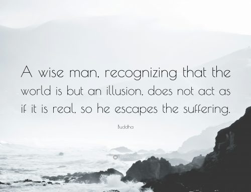'Life is an illusion' – Buddha