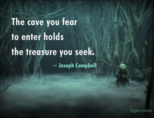 """The cave you fear to enter holds the treasures you seek"" – Joseph Campbell"